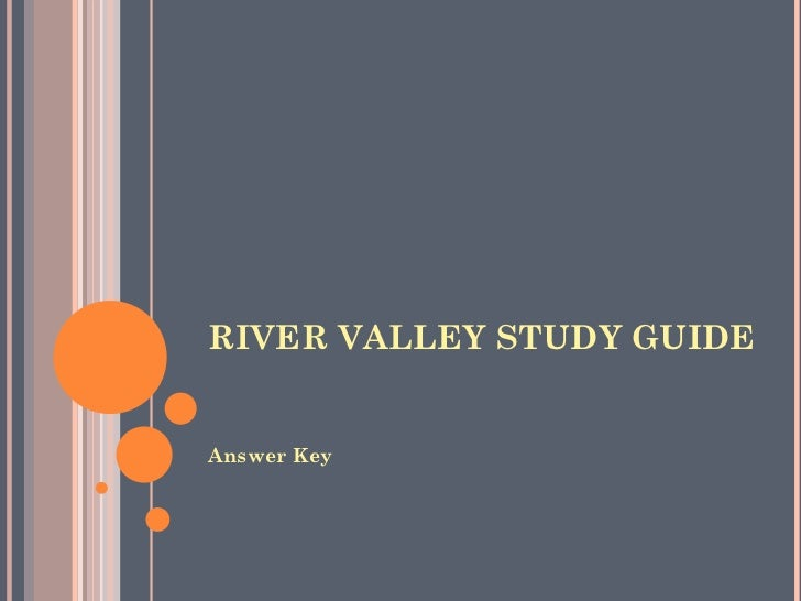 RIVER VALLEY STUDY GUIDE Answer Key