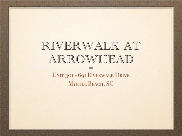 RIVERWALK AT  ARROWHEAD  Unit 301 - 691 Riverwalk Drive        Myrtle Beach, SC