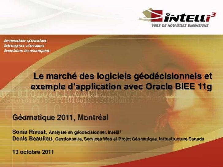 Le marché des logiciels géodécisionnels et        exemple d'application avec Oracle BIEE 11gGéomatique 2011, MontréalSonia...