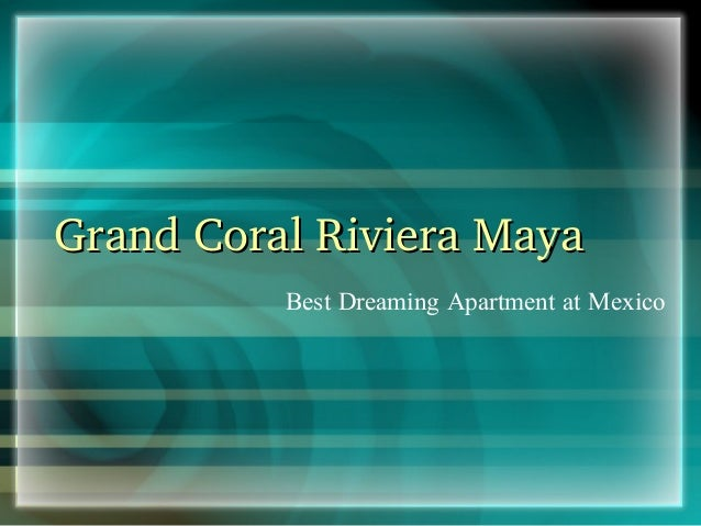 GrandCoralRivieraMaya Best Dreaming Apartment at Mexico