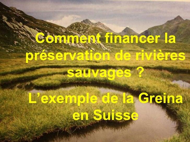 Comment financer la préservation des rivières sauvages : exemple de la Greina en suisse