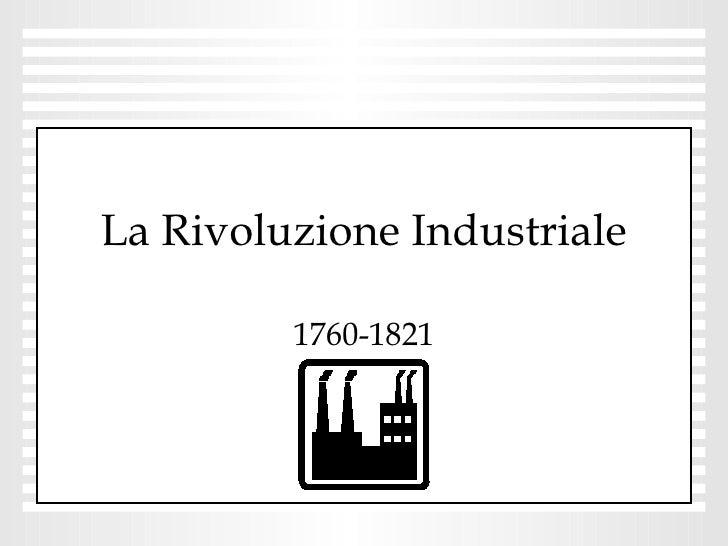 La Rivoluzione Industriale 1760-1821