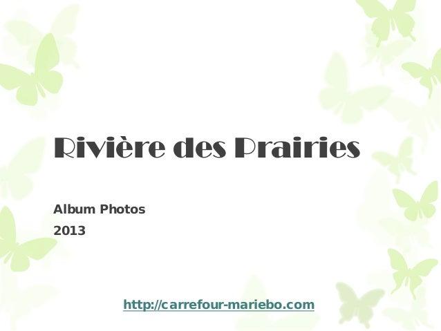 Rivière des Prairies Album Photos 2013 http://carrefour-mariebo.com