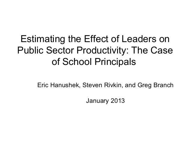 Estimating the Effect of Leaders onPublic Sector Productivity: The Case        of School Principals    Eric Hanushek, Stev...