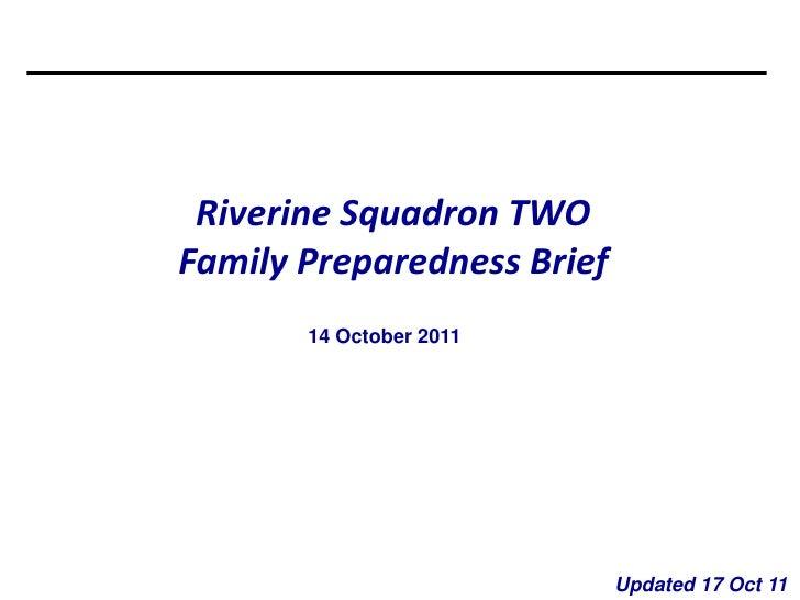 Riverine Squadron TWOFamily Preparedness Brief       14 October 2011                            Updated 17 Oct 11