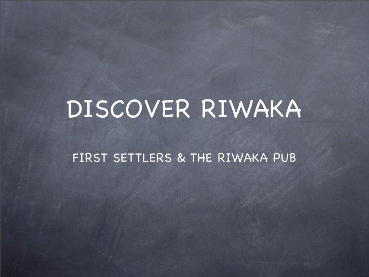 DISCOVER RIWAKA FIRST SETTLERS & THE RIWAKA PUB