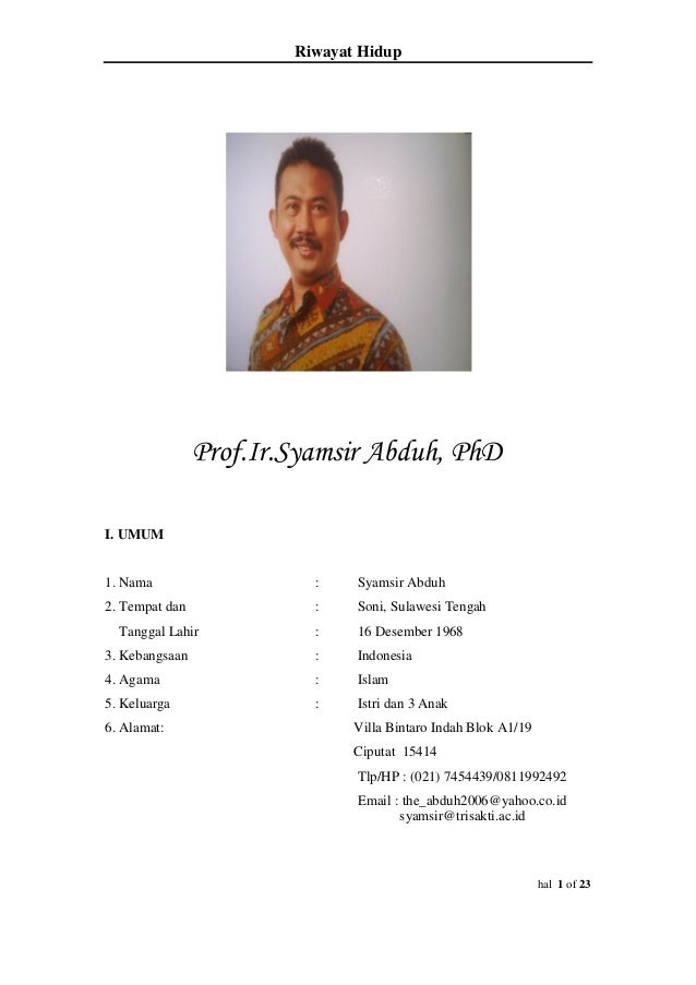 Riwayat Hidup  Prof.Ir.Syamsir Abduh, PhD I. UMUM  1. Nama  :  Syamsir Abduh  2. Tempat dan  :  Soni, Sulawesi Tengah  :  ...