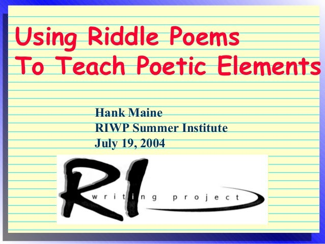 Using Riddle Poems To Teach Poetic Elements Hank Maine RIWP Summer Institute July 19, 2004