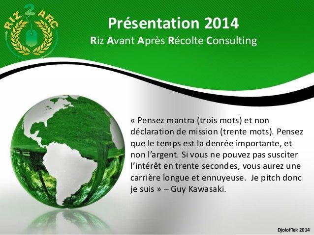 Présentation 2014 Riz Avant Après Récolte Consulting « Pensez mantra (trois mots) et non déclaration de mission (trente mo...