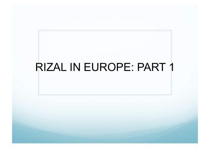 RIZAL IN EUROPE: PART 1