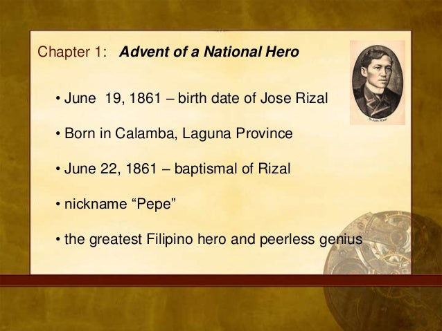 chapter 1 advent of a national hero summary Chapter covers the family background of our national hero dr jose rizal rizal - chapter 1avi advent of a national hero.