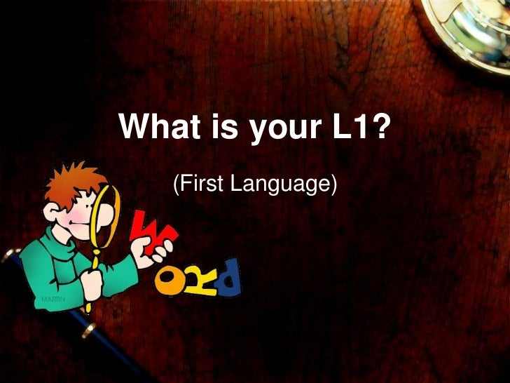 What is your L1?   (First Language)