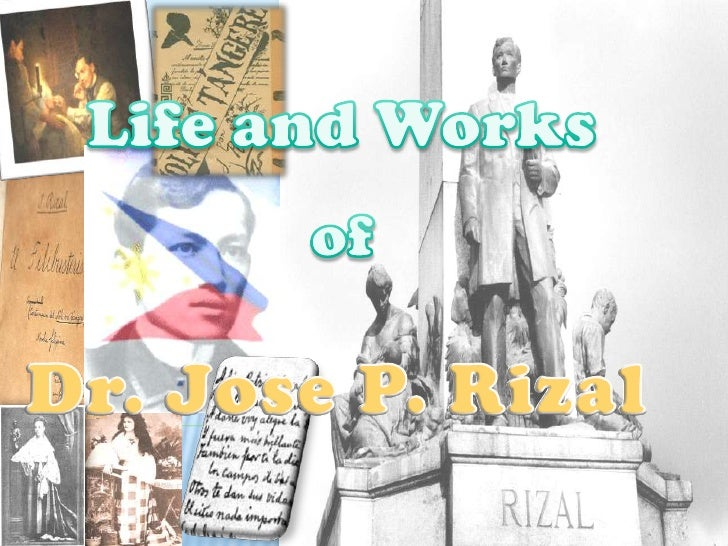 jose rizals life works and writnings Life and works of jose rizal essay sample learning module rationale in this module, we will discuss the historical context of the rizal law before we tackle jose rizal's life and works, it is important discuss its legal basis and the issues surrounding it for us to understand why we need to study this course and what we must achieve in studying it.