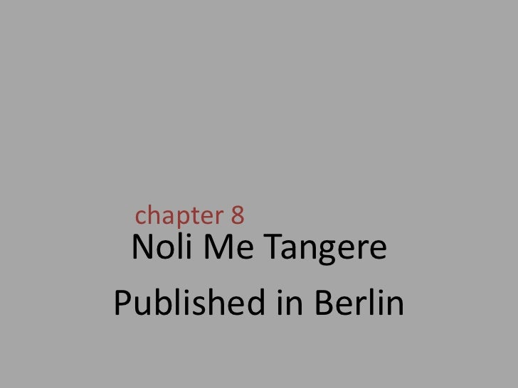 chapter 8<br />Noli Me Tangere<br />Published in Berlin<br />