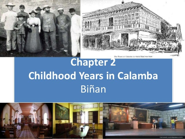 childhood years in calamba chapter 2 Rizal childhood years in calamba & biñan 1 chapter 2 childhood years in  calamba biñan 2 calamba, the hero's town • calamba was an.