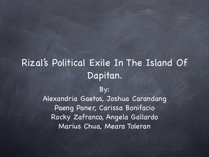 Rizal's Political Exile In The Island Of                 Dapitan.                     By:     Alexandria Gaetos, Joshua Ca...