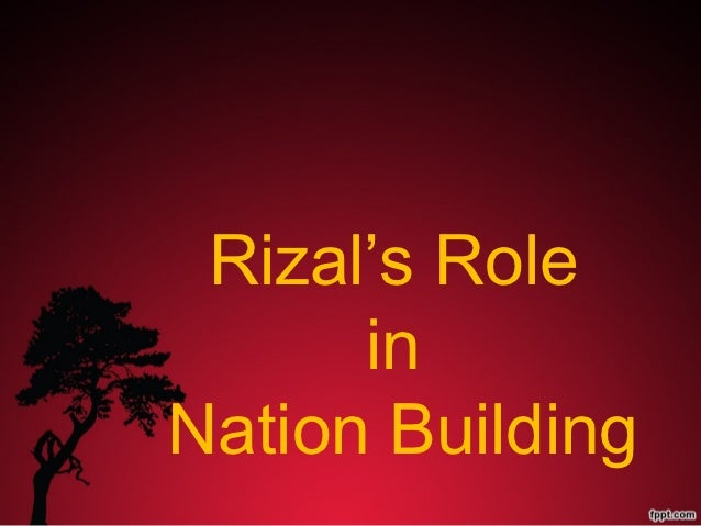 Rizal's Role      inNation Building
