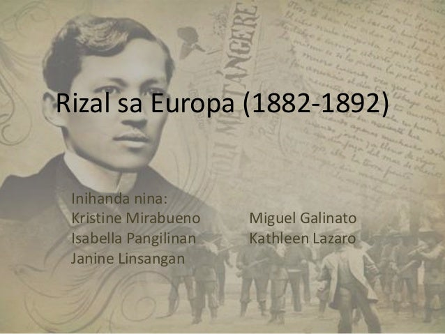 Rizal sa Europa (1882-1892) Inihanda nina: Kristine Mirabueno    Miguel Galinato Isabella Pangilinan   Kathleen Lazaro Jan...