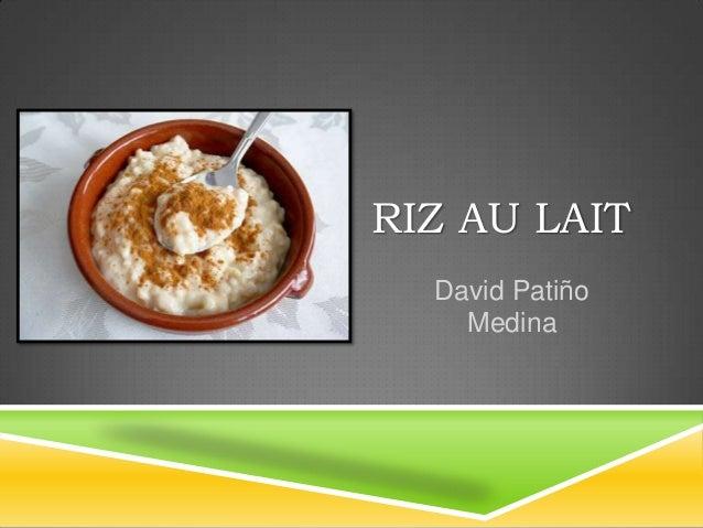 RIZ AU LAIT David Patiño Medina