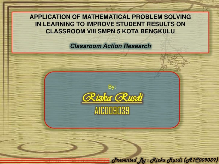 APPLICATION OF MATHEMATICAL PROBLEM SOLVING IN LEARNING TO IMPROVE STUDENT RESULTS ON     CLASSROOM VIII SMPN 5 KOTA BENGK...
