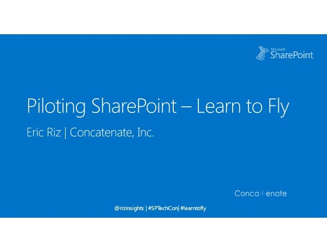 Piloting with SharePoint—Learn to FLY by Eric Riz - SPTechCon
