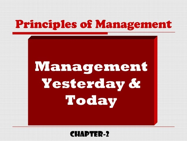 Principles of Management Management Yesterday & Today CHAPTER-2