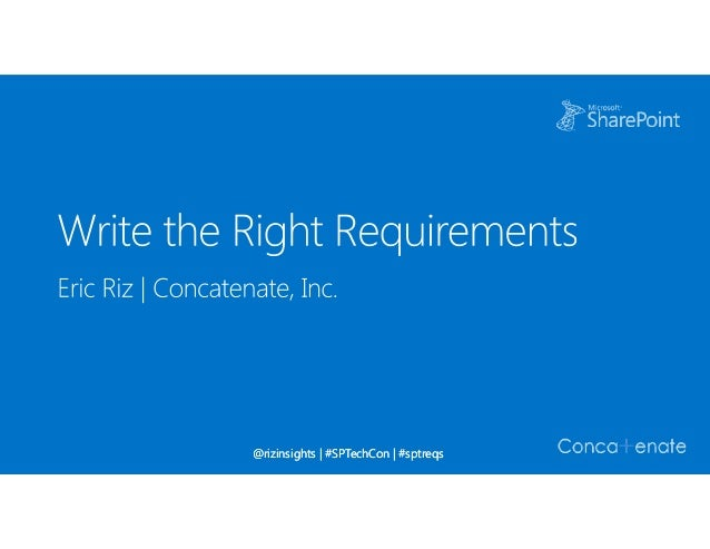 Write the Right Requirements by Eric Riz - SPTechCon