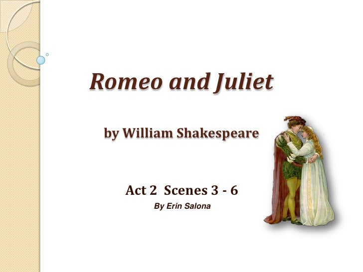 Romeo and Julietby William Shakespeare<br />Act 2  Scenes 3 - 6<br />By Erin Salona<br />