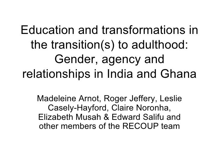 Education and transformations in the transition(s) to adulthood: Gender, agency and relationships in India and Ghana Madel...