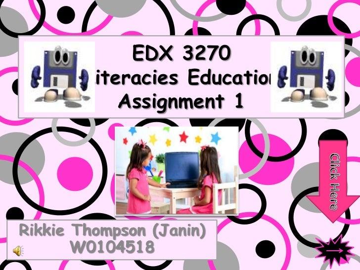 EDX 3270        Literacies Education            Assignment 1Rikkie Thompson (Janin)       W0104518