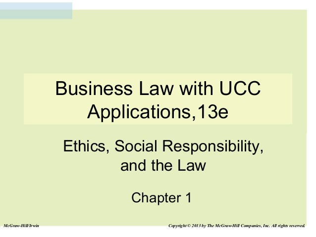 Business Law with UCC Applications,13e Ethics, Social Responsibility, and the Law Chapter 1 McGraw-Hill/Irwin  Copyright ©...