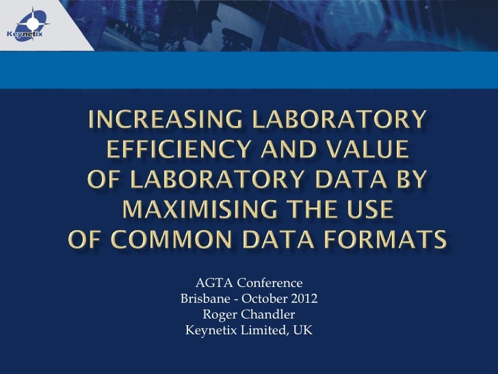 INCREASING LABORATORY EFFICIENCY AND VALUE  OF LABORATORY DATA BY MAXIMISING THE USE  OF COMMON DATA FORMATS  - Powerpoint Presentation