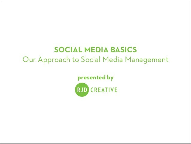 SOCIAL MEDIA BASICS Our Approach to Social Media Management presented by