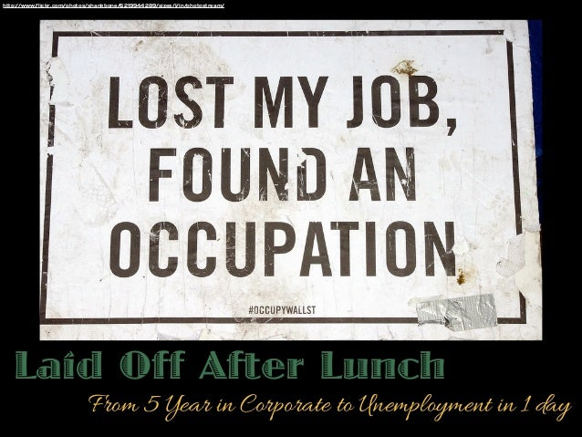 http://www.flickr.com/photos/shankbone/6219944289/sizes/l/in/photostream/  Laid Off After Lunch  From 5 Year in Corporate ...