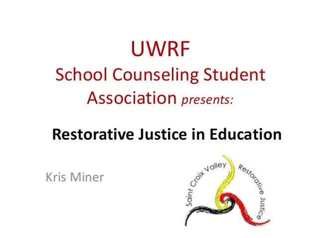 UWRF School Counseling Student    Association presents: Restorative Justice in EducationKris Miner