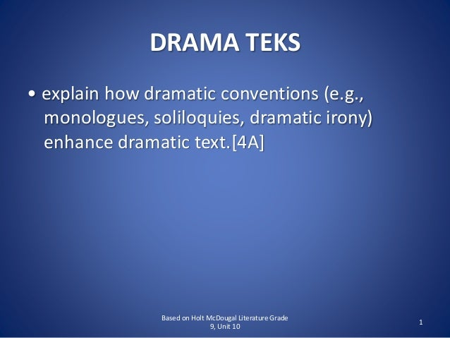 DRAMA TEKS • explain how dramatic conventions (e.g., monologues, soliloquies, dramatic irony) enhance dramatic text.[4A] B...