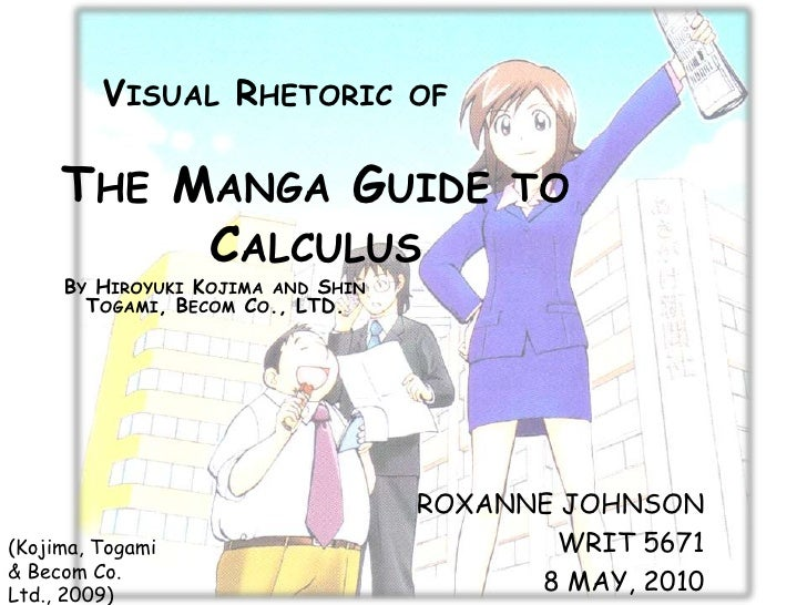 Visual Rhetoric of<br />The Manga Guide to Calculus<br />By Hiroyuki Kojima and Shin Togami, Becom Co., LTD.<br />Roxanne ...