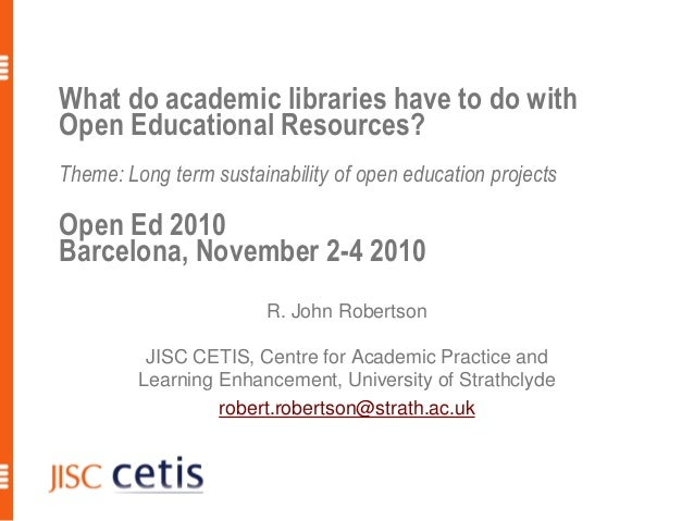 What do academic libraries have to do with Open Educational Resources? Theme: Long term sustainability of open education p...