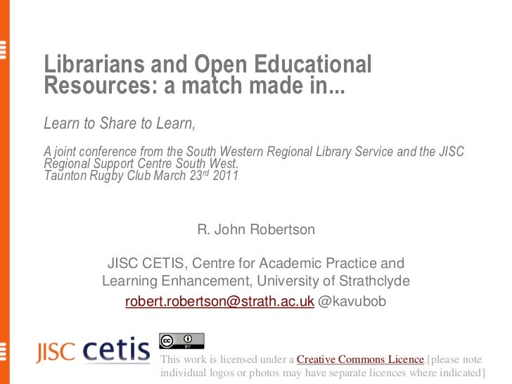 Librarians and Open Educational Resources: a match made in...Learn to Share to Learn,A joint conference from the South Wes...
