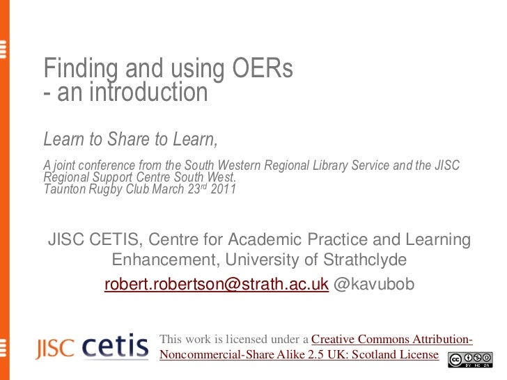 Finding and using OERs - an introductionLearn to Share to Learn,A joint conference from the South Western Regional Library...