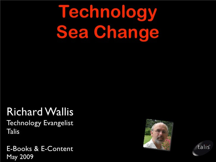 Technology                Sea Change    Richard Wallis Technology Evangelist Talis  E-Books & E-Content May 2009