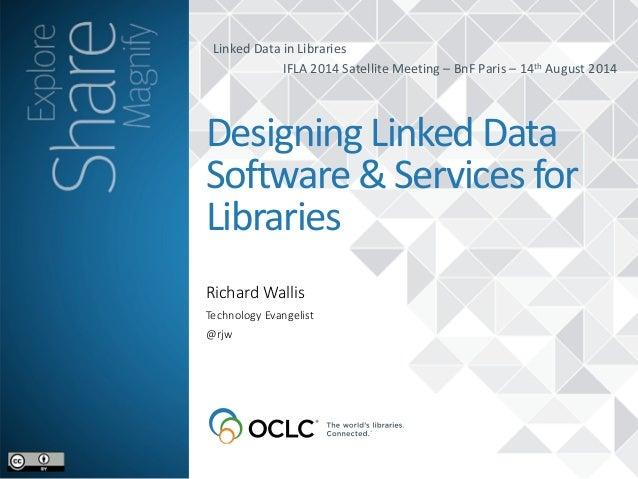 Linked  Data  in  Libraries   IFLA  2014  Satellite  Meeting  –  BnF  Paris  –  14th  August  ...