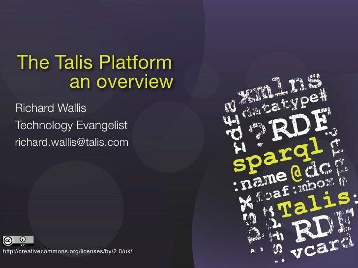 The Talis Platform           an overview     Richard Wallis     Technology Evangelist     richard.wallis@talis.com     htt...
