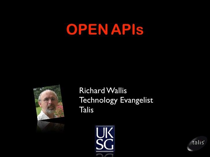 OPEN APIs    Richard Wallis  Technology Evangelist  Talis