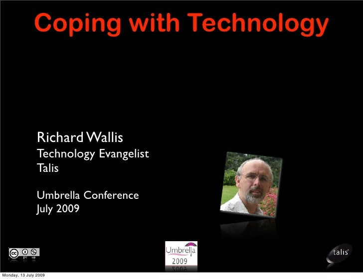 Coping with Technology                    Richard Wallis                 Technology Evangelist                 Talis      ...