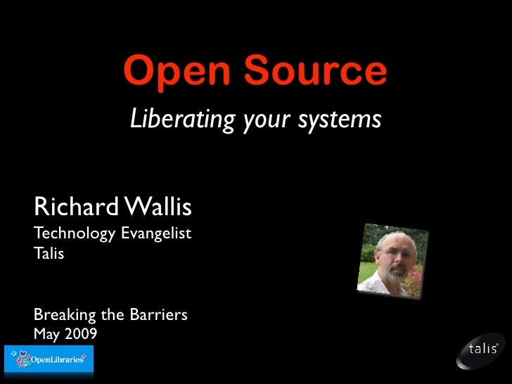 Open Source              Liberating your systems   Richard Wallis Technology Evangelist Talis   Breaking the Barriers May ...