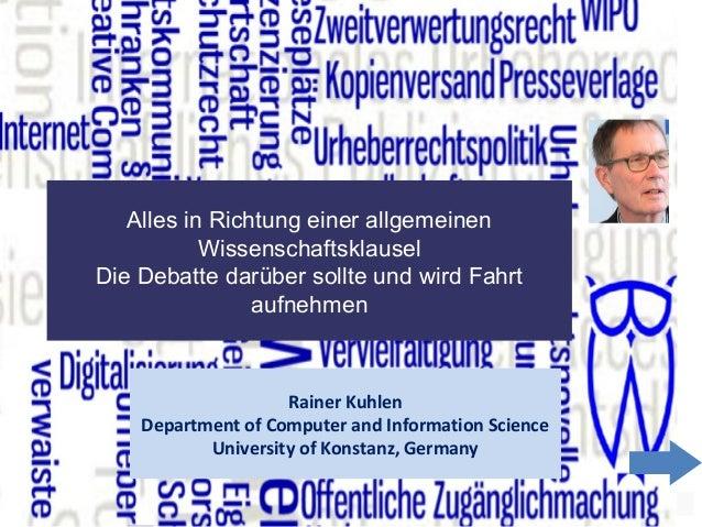 1 Alles in Richtung einer allgemeinen Wissenschaftsklausel Die Debatte darüber sollte und wird Fahrt aufnehmen Rainer Kuhl...