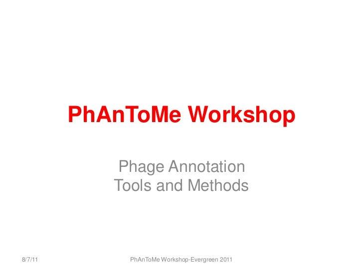 PhAnToMe Workshop<br />Phage AnnotationTools and Methods<br />8/7/11<br />PhAnToMe Workshop-Evergreen 2011<br />