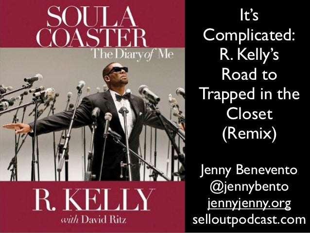 It's Complicated:   R. Kelly's   Road toTrapped in the    Closet   (Remix) Jenny Benevento    @jennybento   jennyjenny.org...