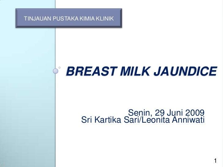 BREAST MILK JAUNDICE<br />TINJAUAN PUSTAKA KIMIA KLINIK<br />Senin, 29 Juni 2009<br />Sri Kartika Sari/Leonita Anniwati<br...